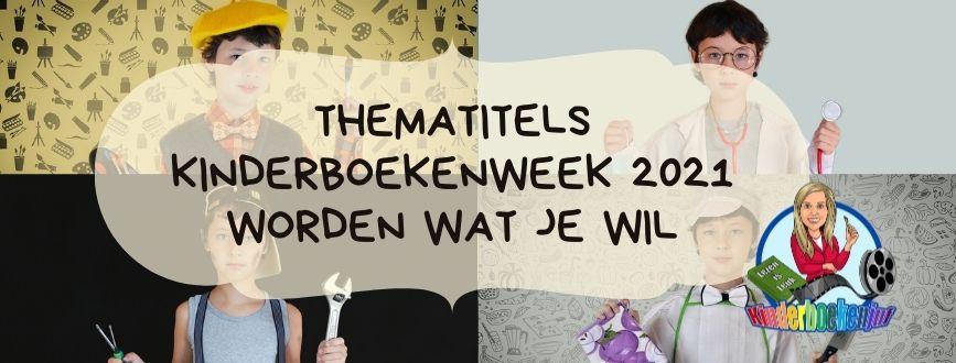 Thematitels Kinderboekenweek 2021 worden wat je wil