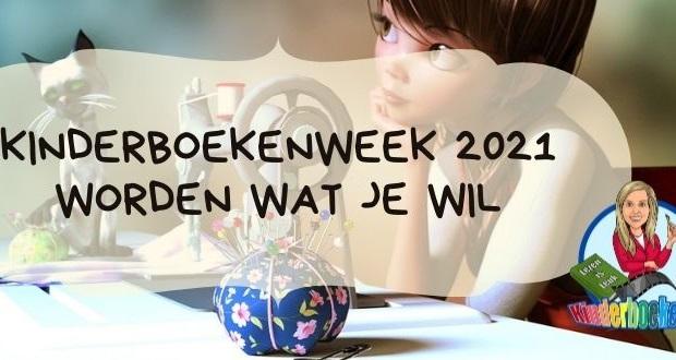 Kinderboekenweek 2021 Worden wat je wil - Kinderboekenjuf.nl